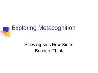 Exploring Metacognition