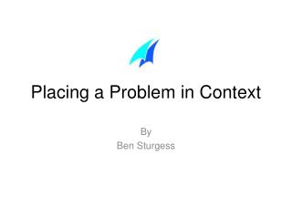 Placing a Problem in Context