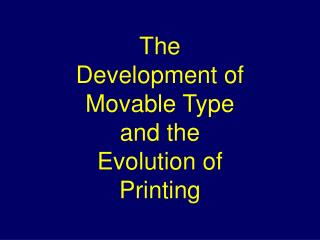 The Development of Movable  Type and the Evolution of Printing
