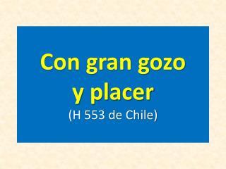 Con gran  gozo y  placer (H 553 de Chile)