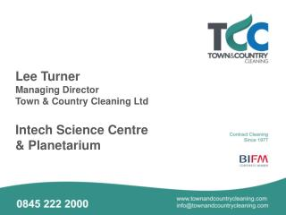 Lee Turner Managing Director Town & Country Cleaning Ltd Intech Science Centre & Planetarium