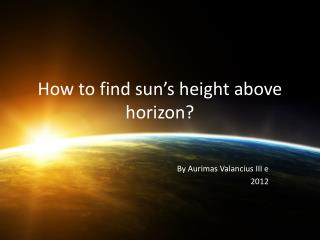 How to find sun's height above horizon?