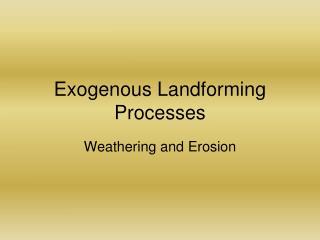 Exogenous Landforming Processes