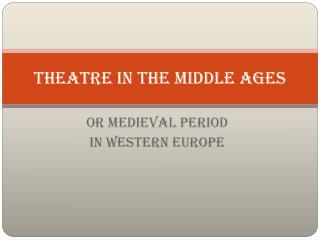 T heatre in the Middle ages