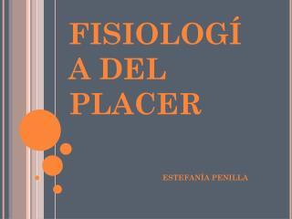 FISIOLOGÍA DEL PLACER