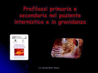Profilassi primaria e secondaria nel paziente  internistico  e in gravidanza