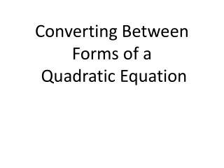 Converting Between  F orms of a  Quadratic  E quation