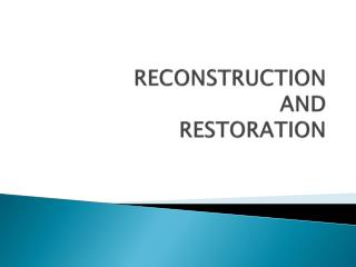RECONSTRUCTION AND  RESTORATION