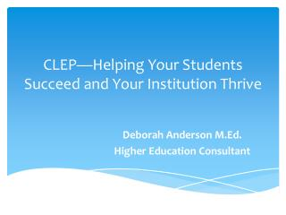 CLEP—Helping Your Students Succeed and Your Institution Thrive
