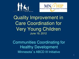 Quality Improvement in  Care Coordination for  Very Young Children June 19, 2012