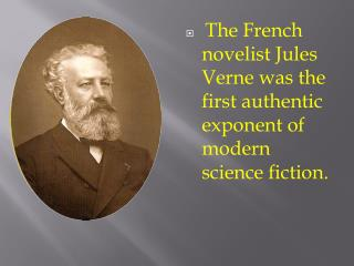 The French novelist Jules Verne was the first authentic exponent of modern science fiction.