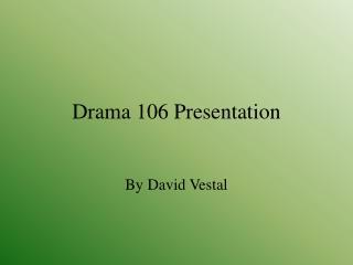 Drama 106 Presentation