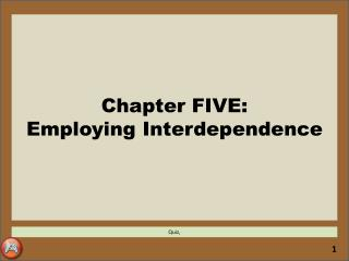 Chapter FIVE: Employing Interdependence