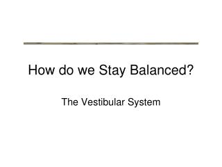 How do we Stay Balanced?