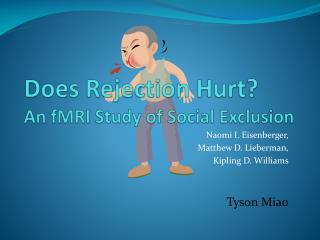 Does Rejection Hurt?  An  fMRI  Study of Social Exclusion