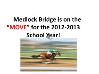 Medlock Bridge is on the � MOVE � for the 2012-2013 School Year!