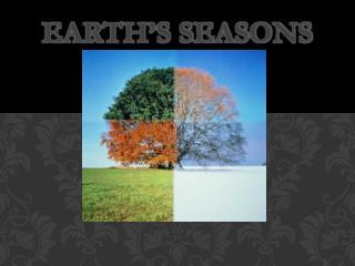 Earth�s Seasons