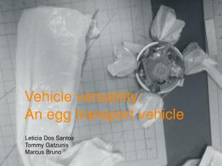 Vehicle versatility:  An egg transport vehicle