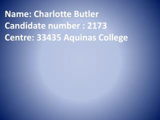Name : Charlotte Butler Candidate number  : 2173 Centre: 33435 Aquinas College
