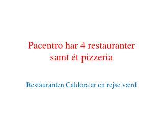 Pacentro  har 4 restauranter  samt ét pizzeria
