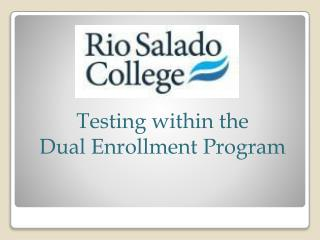Testing within the             Dual Enrollment Program