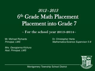 2012 - 2013 6 th  Grade Math Placement  Placement  into Grade 7