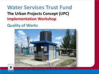 Water Services Trust Fund  The Urban Projects Concept (UPC)  Implementation  Workshop