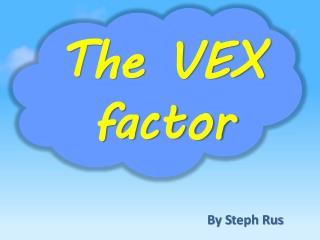 The VEX factor