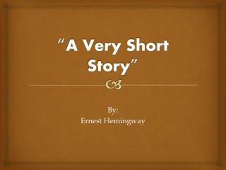 """ A Very Short Story """