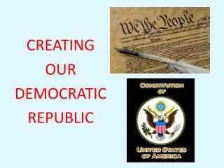 CREATING  OUR  DEMOCRATIC  REPUBLIC