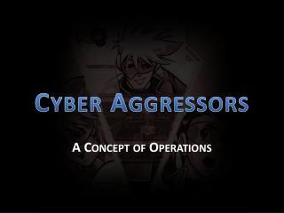 Cyber Aggressors