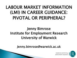 LABOUR MARKET INFORMATION (LMI) IN CAREER GUIDANCE: PIVOTAL OR PERIPHERAL? Jenny Bimrose