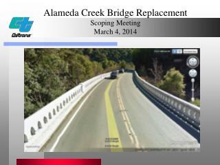 Alameda Creek Bridge Replacement Scoping Meeting March 4, 2014
