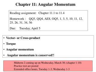 Vector- or Cross-product   Torque Angular momentum Angular momentum is conserved!!