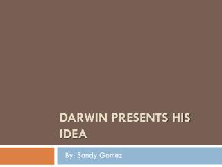 Darwin Presents his Idea