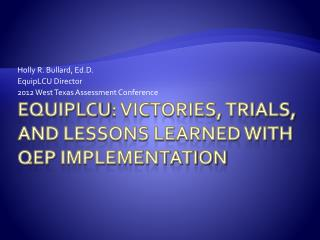 Equiplcu : Victories, Trials, and Lessons Learned with  QEP  Implementation