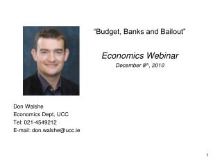 Don Walshe Economics Dept, UCC Tel: 021-4549212 E-mail: don.walshe@ucc.ie
