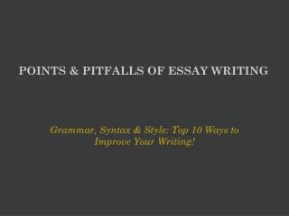 POINTS & PITFALLS OF ESSAY WRITING