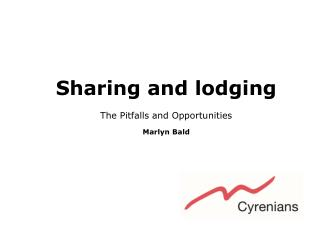 Sharing and lodging The Pitfalls and Opportunities Marlyn Bald