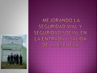 Mejorando la Seguridad vial y seguridad social en la entrada y salida de la escuela