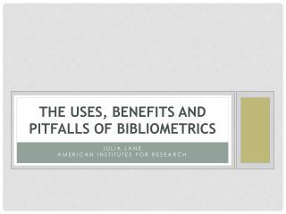 The uses, benefits and pitfalls of  bibliometrics