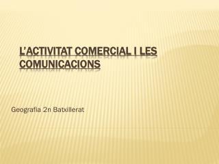 L'ACTIVITAT COMERCIAL I LES COMUNICACIONS