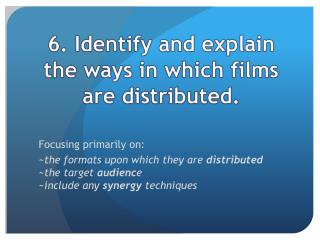 6. Identify and  explain the  ways in which  films are distributed.