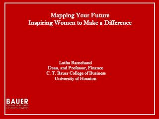 Latha Ramchand Dean, and Professor, Finance C. T. Bauer College of Business University of Houston