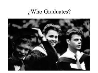 ¿Who Graduates?