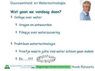 Duurzaamheid   en  Watertechnologie Wat gaan  we  vandaag doen ?