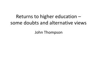 Returns to higher education –  some  doubts and alternative views
