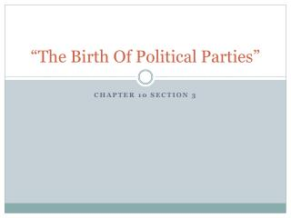 �The Birth Of Political Parties�