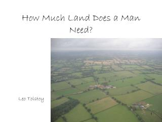 How Much Land Does a Man Need?