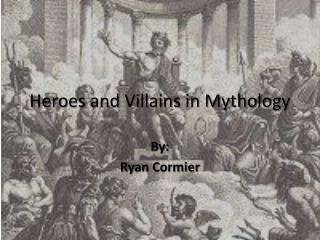 Heroes and Villains in Mythology